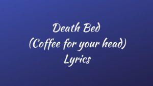 Death bed (coffee for your head) Lyrics - Powfu - Lyricshost